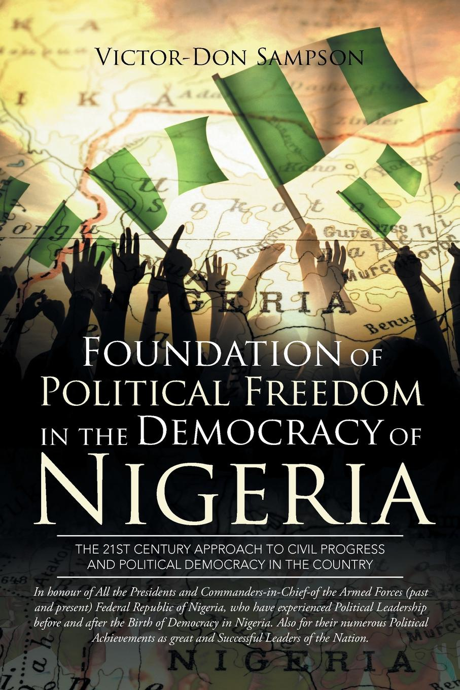 Фото - Victor-Don Sampson Foundation of Political Freedom in the Democracy of Nigeria. The 21st Century Approach to Civil Progress and Political Democracy in the Country peregrine worsthorne democracy needs aristocracy