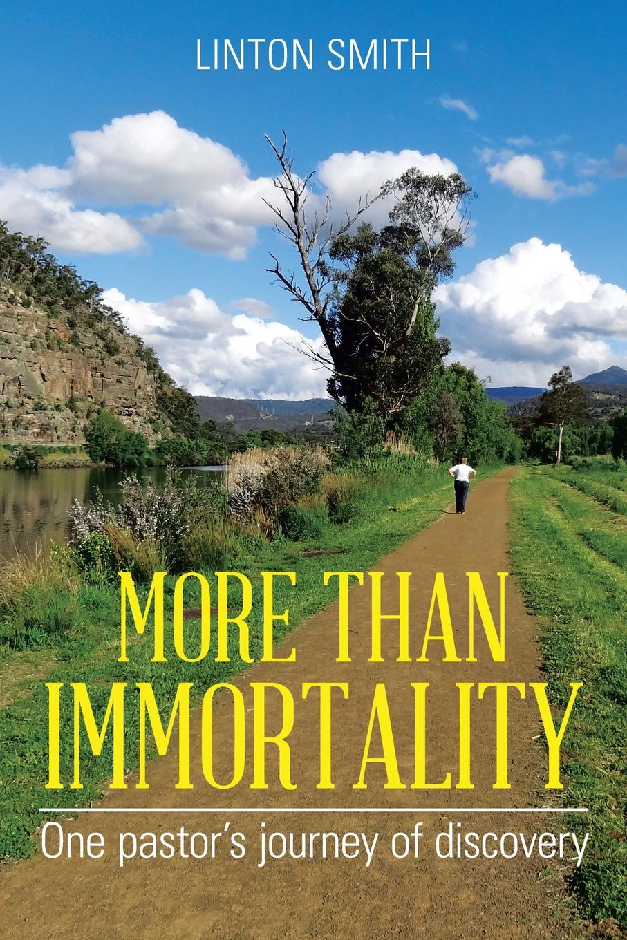 Linton Smith MORE THAN IMMORTALITY. One pastor's journey of discovery immortality бессмертие