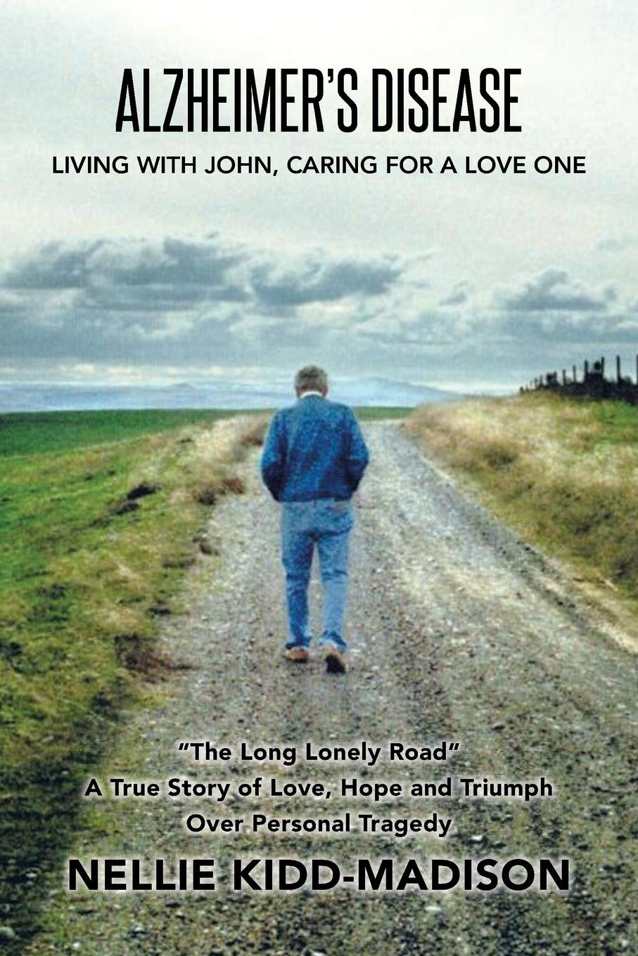 Nellie Kidd-Madison Alzheimer's Disease. Living with John, Caring for a Love One john adair john adair s 100 greatest ideas for being a brilliant manager