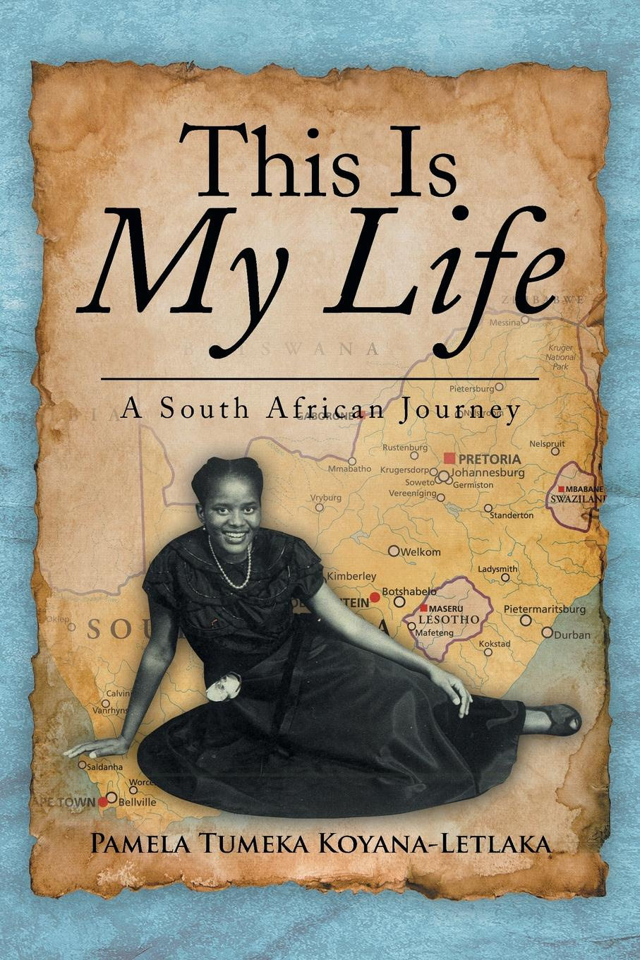 Pamela Tumeka Koyana-Letlaka This Is My Life. A South African Journey south african style