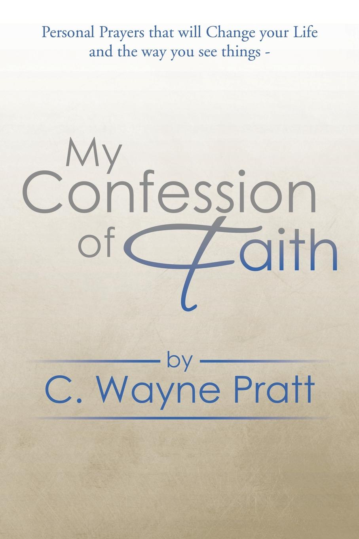 C. Wayne Pratt My Confession of Faith