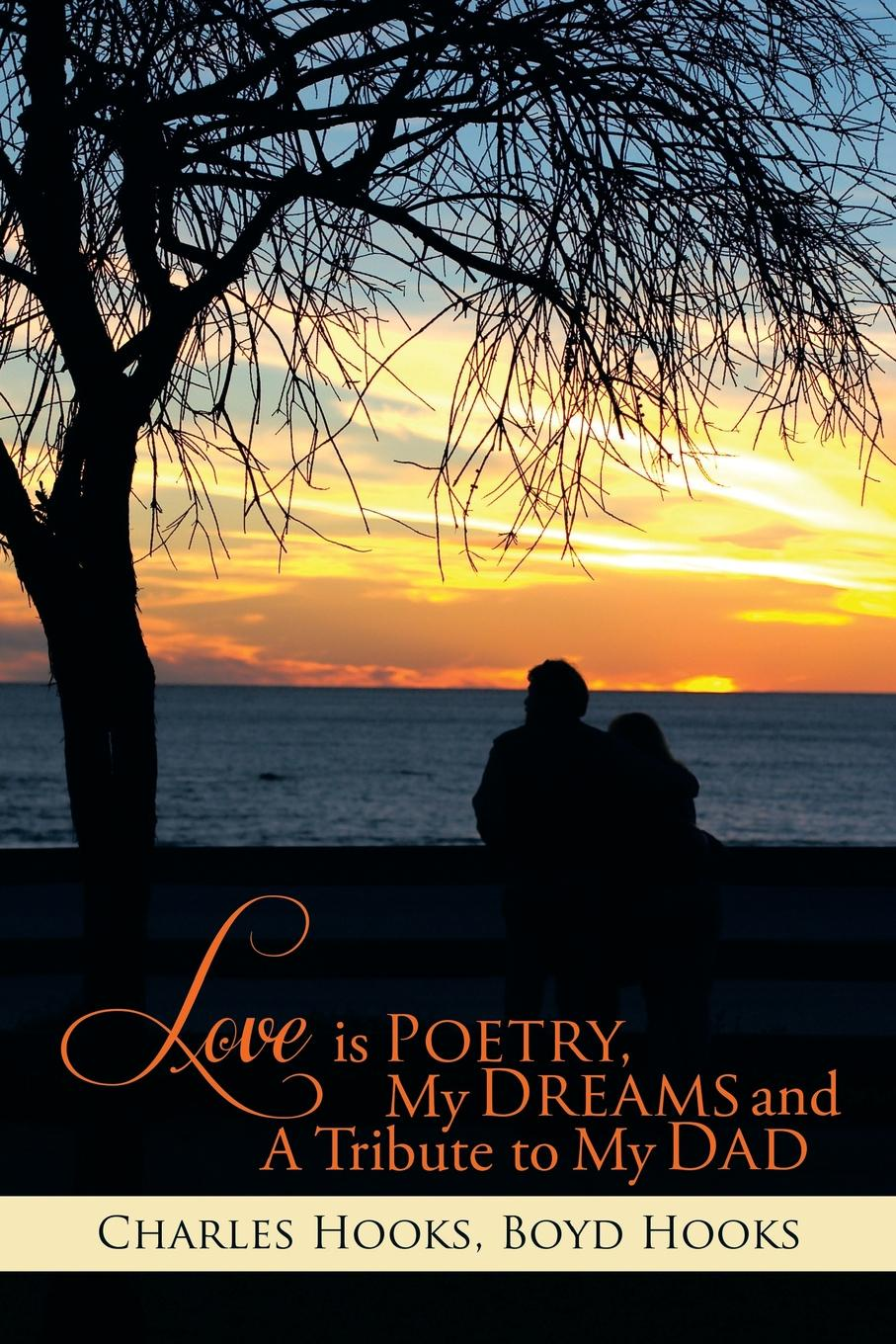 Charles Hooks, Boyd Hooks Love Is Poetry, My Dreams and a Tribute to My Dad paul l greene my poetry thoughts of life love and dreams