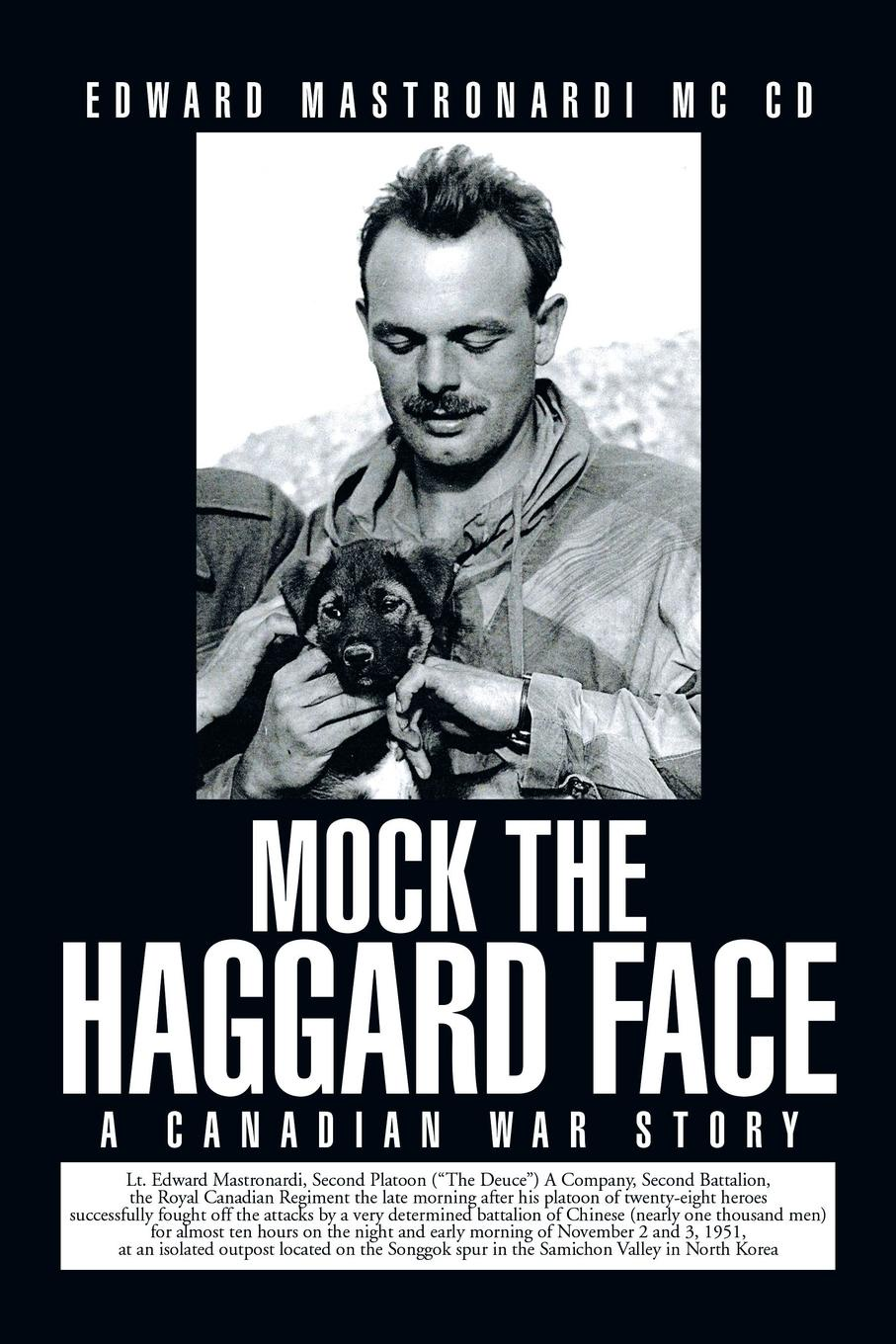 Edward Mastronardi MC CD Mock the Haggard Face. A Canadian War Story the unwomanly face of war