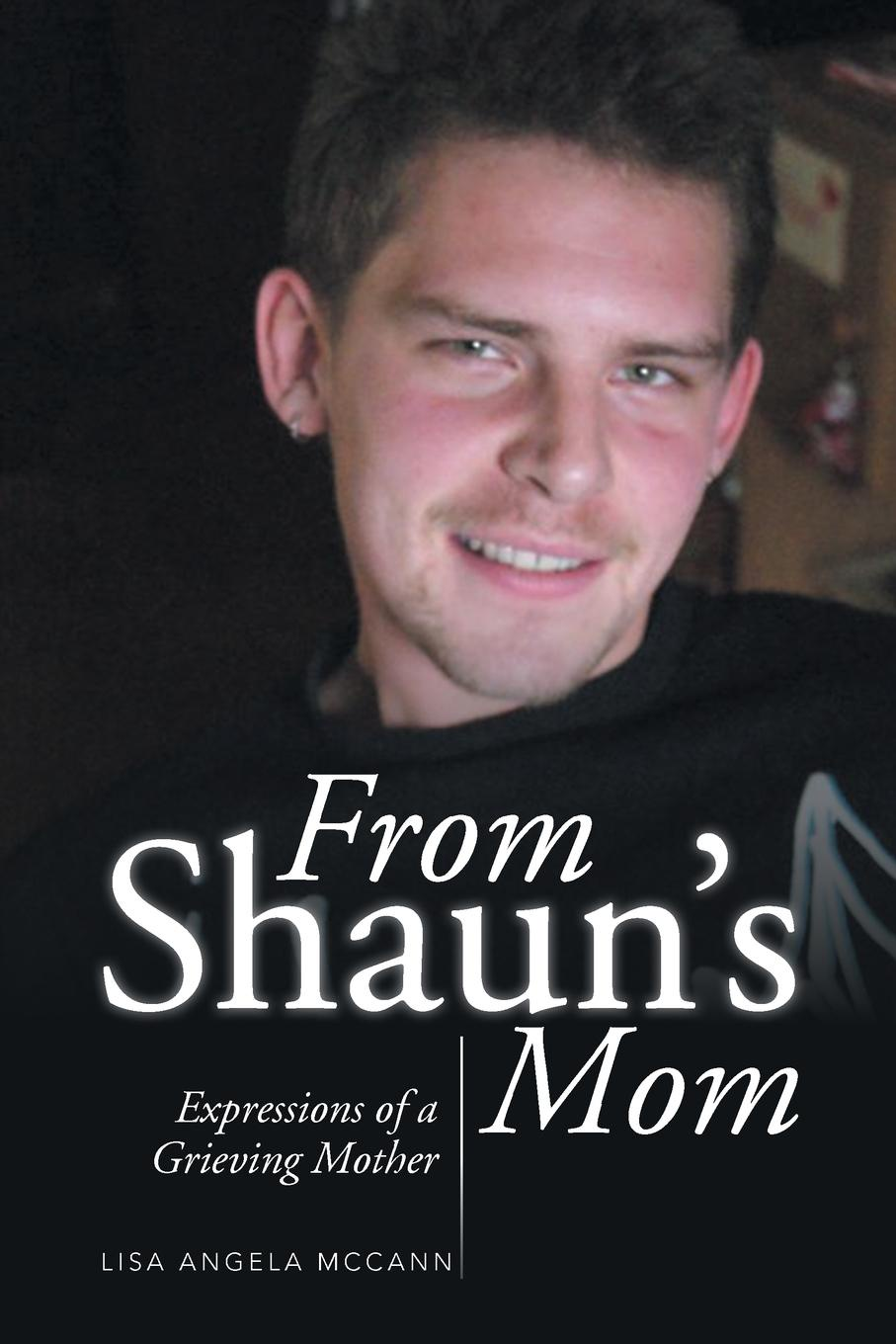 Lisa Angela McCann From Shaun's Mom. Expressions of a Grieving Mother цена