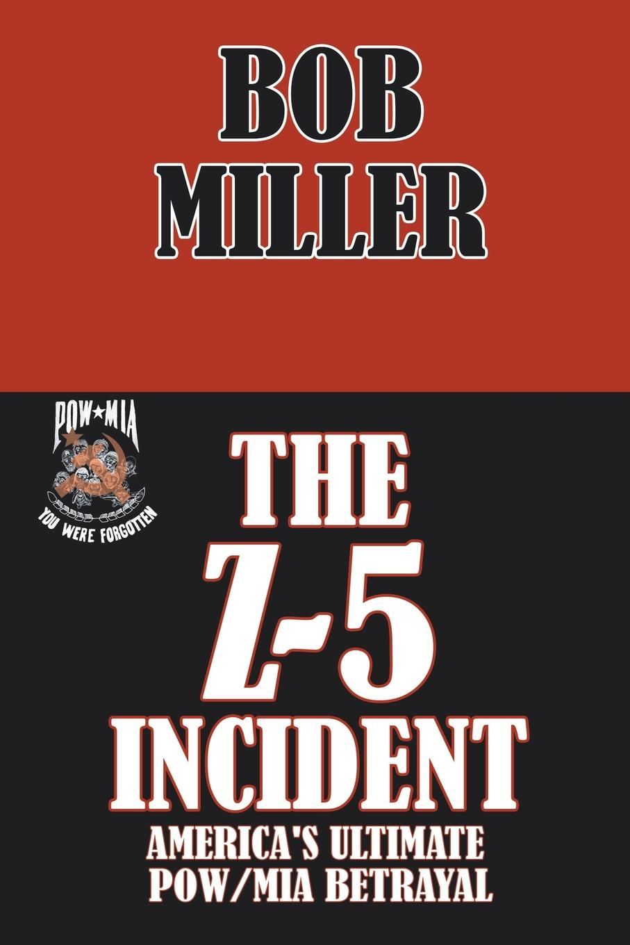 Miller The Z-5 Incident. America's Ultimate POW/MIA Betrayal michelle reid the ultimate betrayal