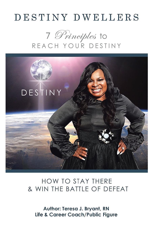 Rn Teresa J. Bryant Destiny Dwellers. 7 Principles to Reach Your Destiny все цены