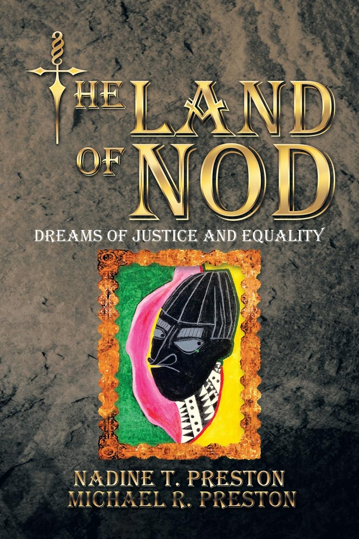 Nadine T. Preston, Michael R. Preston THE LAND OF NOD. Dreams Of Justice And Equality