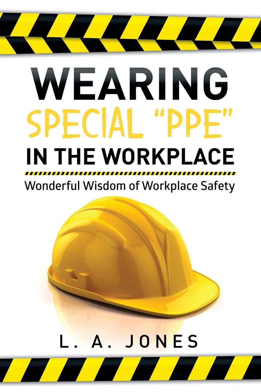 L. a. Jones Wearing Special Ppe in the Workplace. Wonderful Wisdom of Workplace Safety dr debra stewart finding the good in the workplace bully