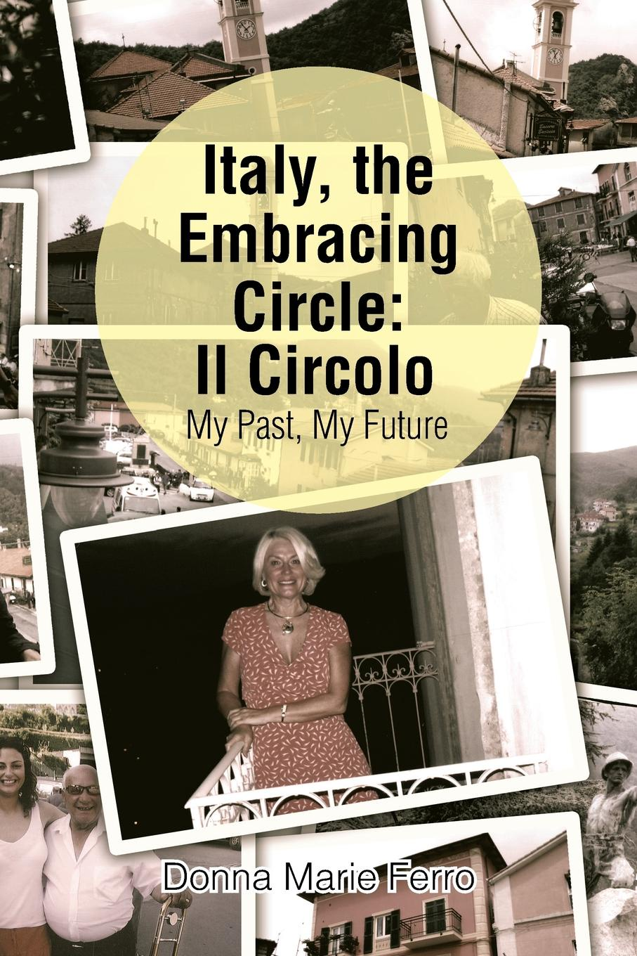 Donna Marie Ferro Italy, the Embracing Circle. Il Circolo: My Past, My Future donna alward marriage at circle m