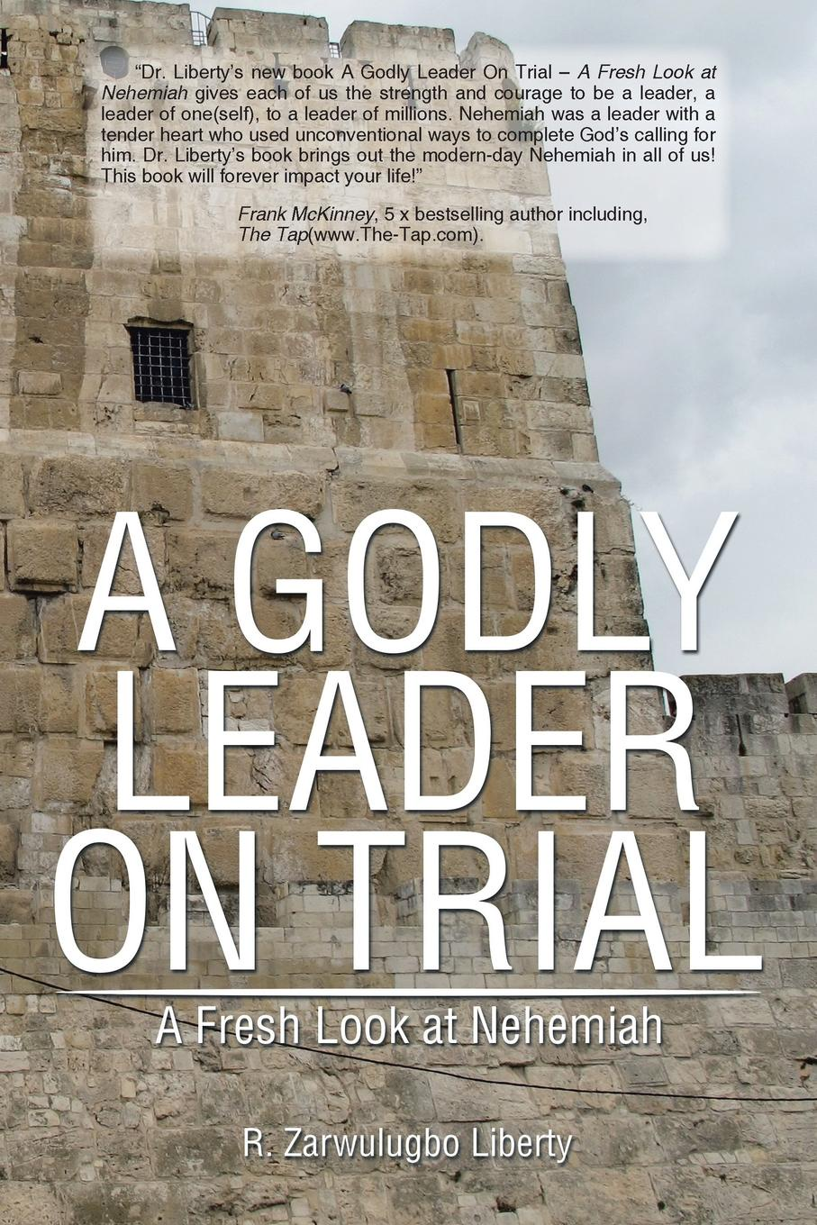 R. Zarwulugbo Liberty To a Godly Leader on Trial. A Fresh Look at Nehemiah history on trial