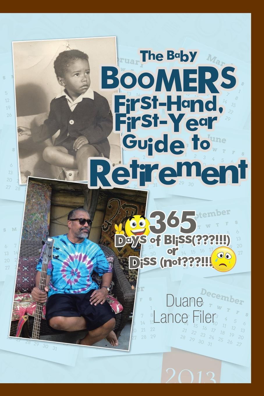 купить Duane Lance Filer The Baby Boomers First-Hand, First-Year Guide to Retirement. 365 Days of Bliss( !!!)or Diss (Not !!!) дешево