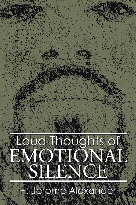 цена на H. Jerome Alexander Loud Thoughts of Emotional Silence