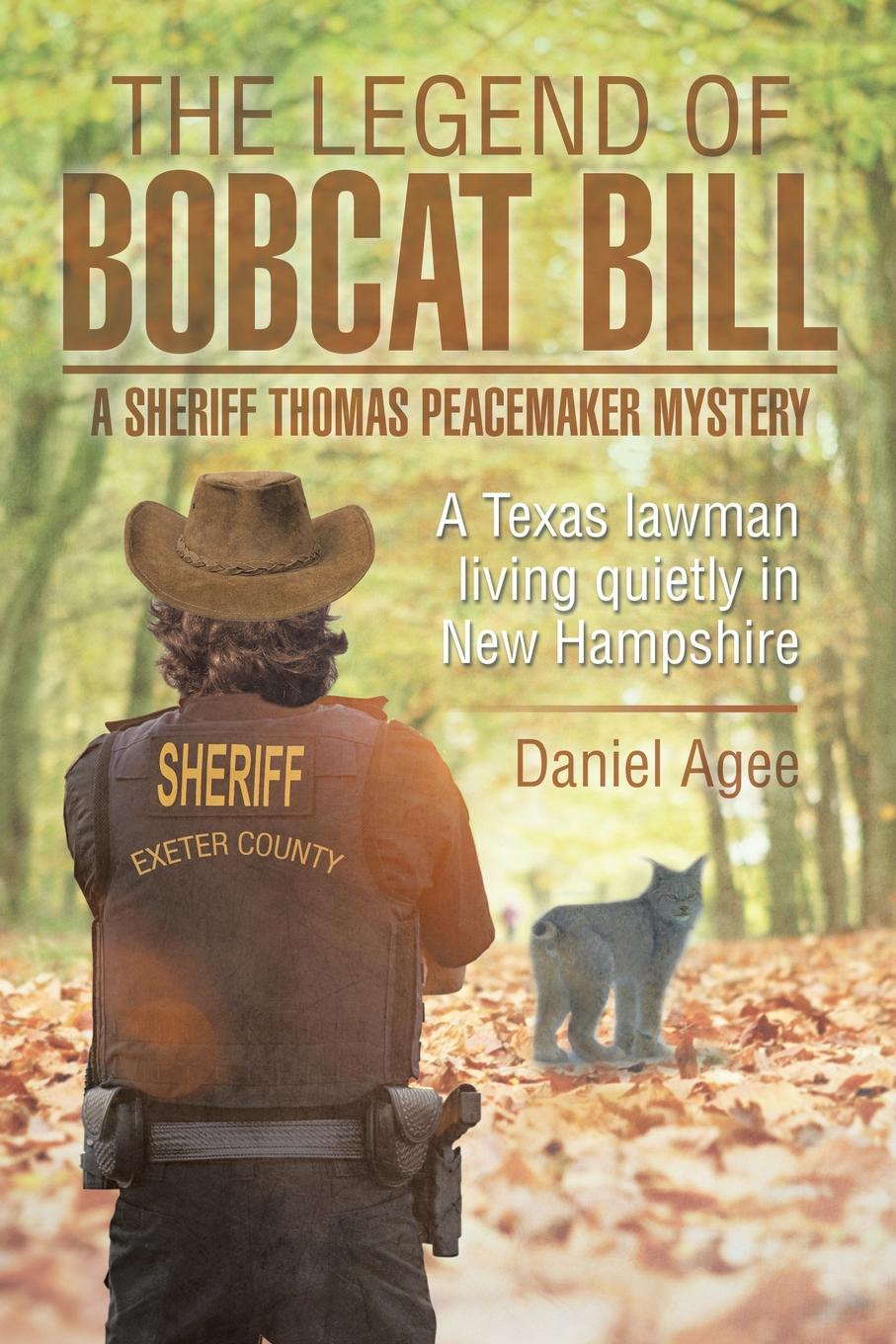 Daniel Agee The Legend of Bobcat Bill. A Sheriff Thomas Peacemaker Mystery: A Texas Lawman Living Quietly in New Hampshire все цены