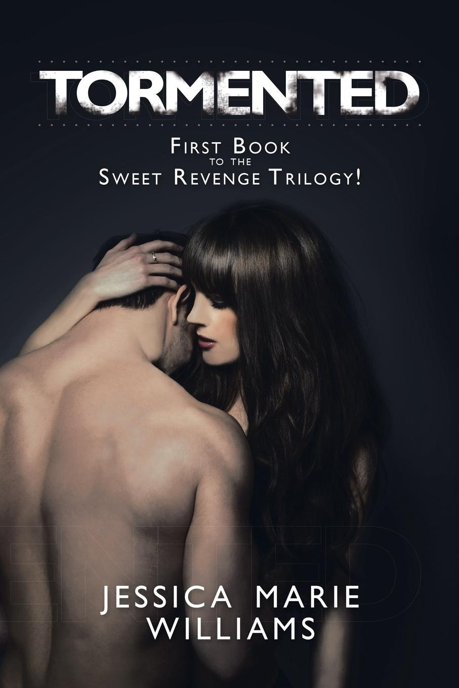 Jessica Marie Williams TORMENTED. First Book to the Sweet Revenge Trilogy! our first book