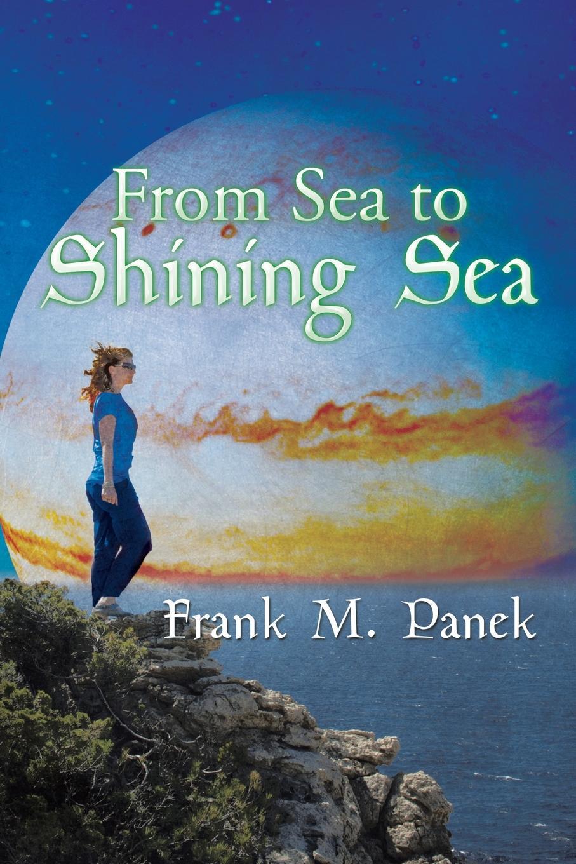 Frank M. Panek From Sea to Shining Sea sea