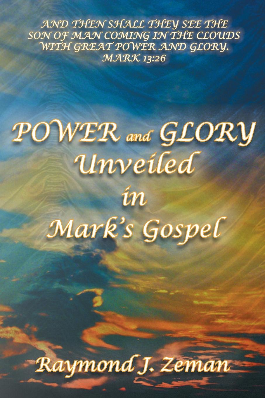 D.B.S. Ph.D. Raymond J. Zeman Power and Glory Unveiled in Mark's Gospel glory in death