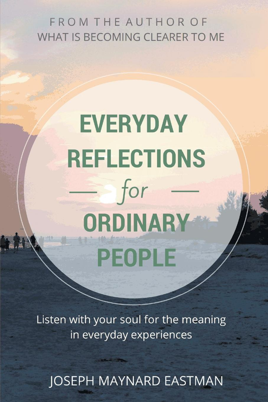 Joseph Maynard Eastman Everyday Reflections for Ordinary People. Listen with Your Soul for the Meaning in Everyday Experiences витамины 365 everyday value