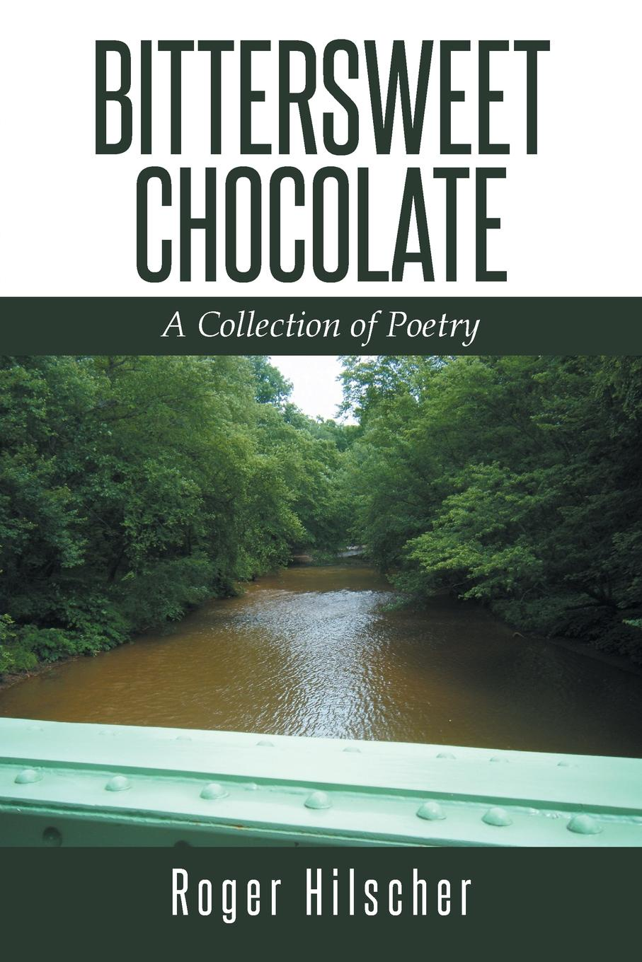 Roger Hilscher Bittersweet Chocolate. A Collection of Poetry цена и фото