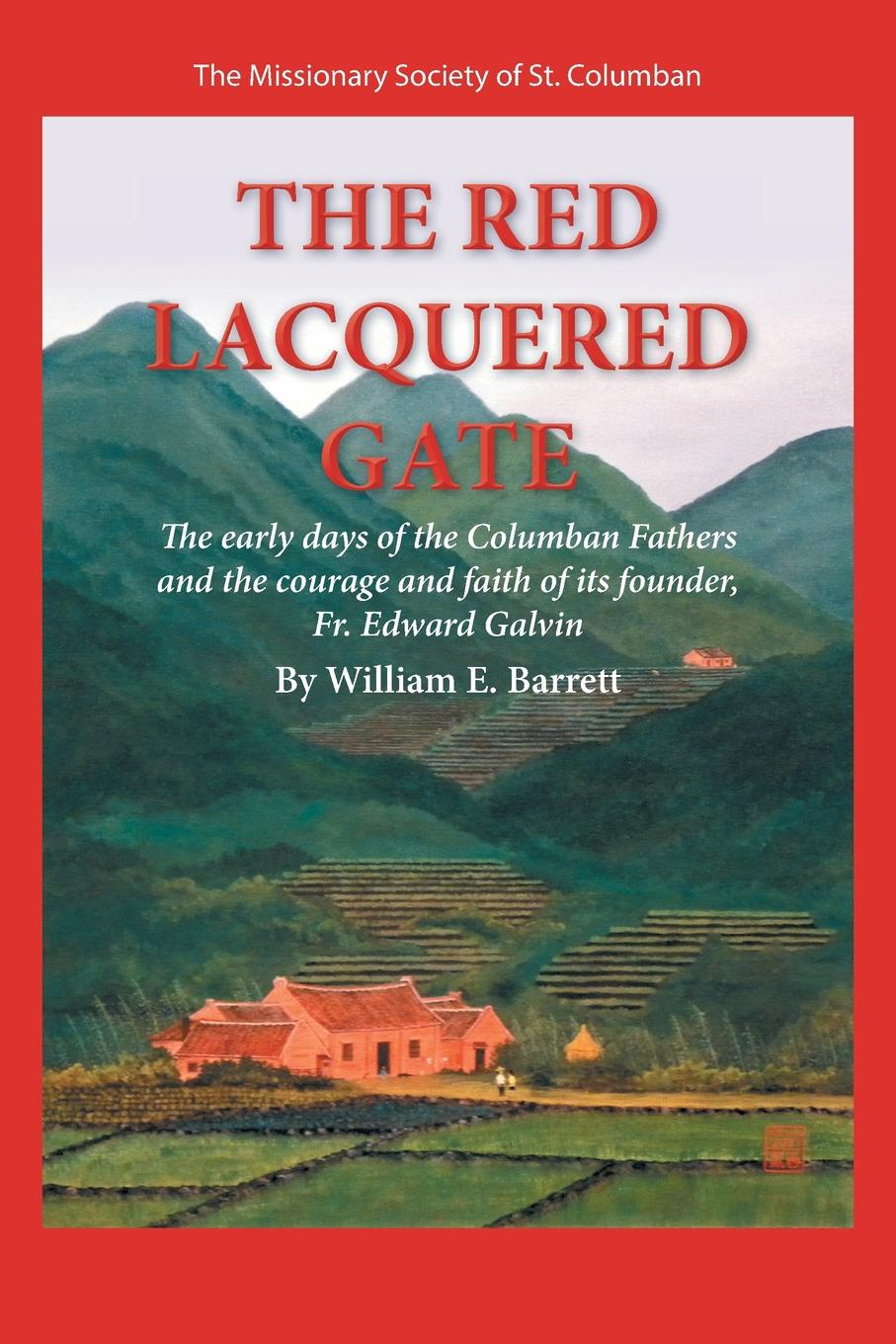 William E Barrett The Red Lacquered Gate The Early Days of the Columban Fathers and the Courage and Faith of Its Founder Fr Edward Galvin
