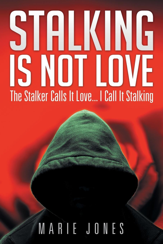 Marie Jones Stalking Is Not Love. The Stalker Calls It Love... I Call It Stalking цены онлайн