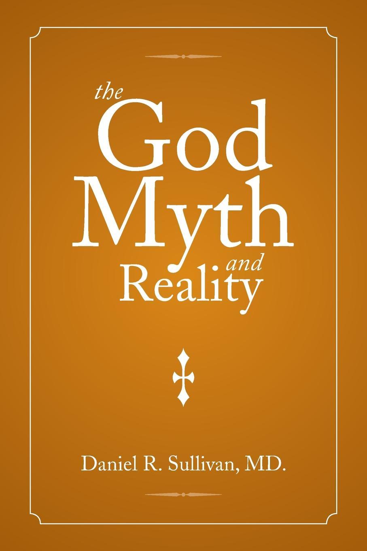 Daniel R. Sullivan MD The God Myth and Reality functional brain asymmetry myth and reality