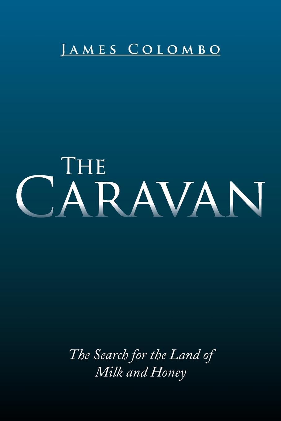 James Colombo The Caravan. The Search for the Land of Milk and Honey stables gordon the cruise of the land yacht wanderer or thirteen hundred miles in my caravan