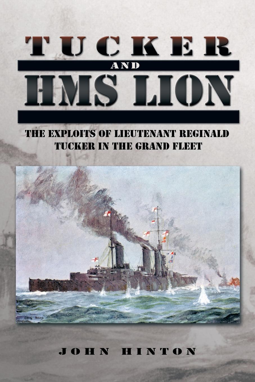 John Hinton Tucker and HMS Lion. The Exploits of Lieutenant Reginald Tucker in the Grand Fleet tucker loise body board book