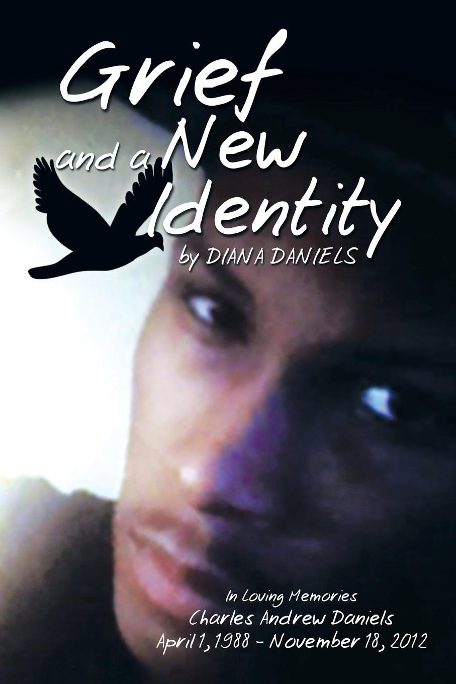 Diana Daniels Grief and a New Identity. A Grief Story with Mystery Poetry and Dreams date with mystery