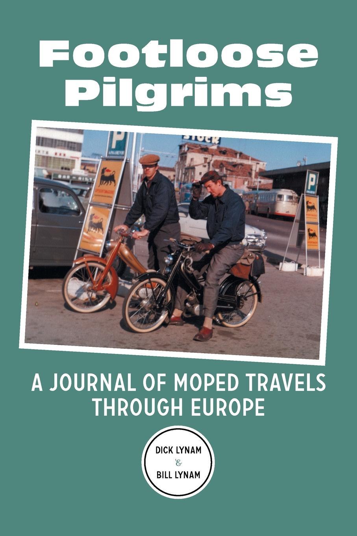 Dick Lynam, Bill Lynam Footloose Pilgrims. A Journal of Moped Travels Through Europe johannes van der nijenburg travels through part of europe asia minor vol 2