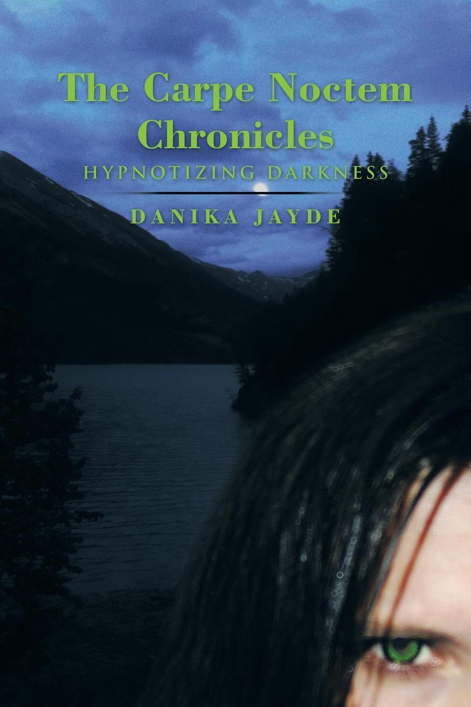 Danika Jayde The Carpe Noctem Chronicles. Hypnotizing Darkness все цены