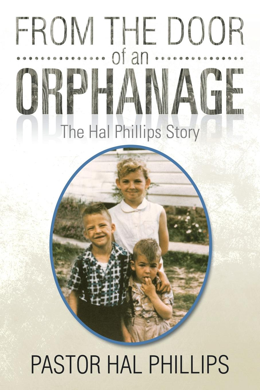 Hal Phillips From the Door of an Orphanage. The Hal Phillips Story цены