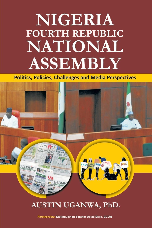 Austin Uganwa NIGERIA FOURTH REPUBLIC NATIONAL ASSEMBLY ernest udalla public policy in nigeria s fourth republic 1999 2010