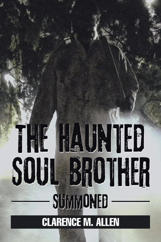 Clarence M. Allen The Haunted Soul Brother. Summoned allen weinstein alexander vassiliev the haunted wood soviet espionage in america the stalin era