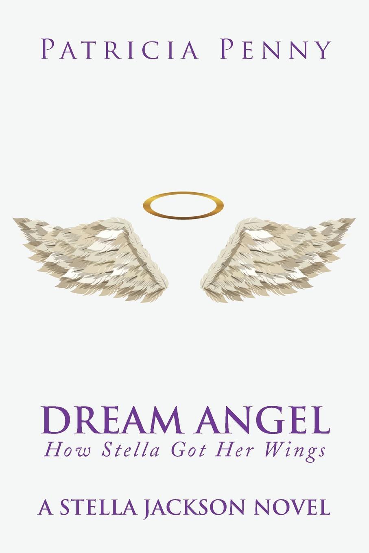 Patricia Penny Dream Angel How Stella Got Her Wings. A Stella Jackson Novel stella cameron sihtmärk
