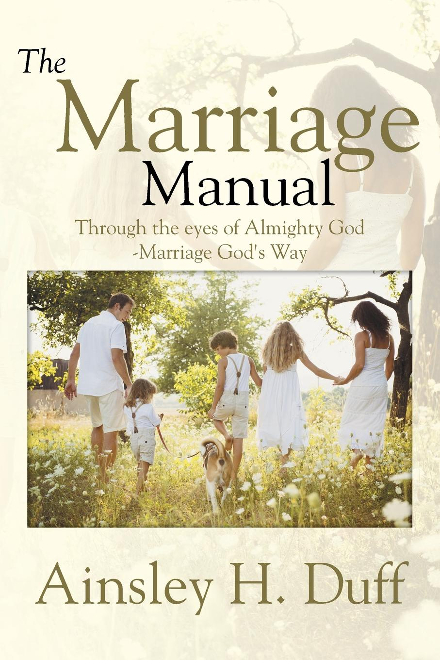 Ainsley H. Duff THE MARRIAGE MANUAL. Through the eyes of Almighty God-Marriage God's Way alf h walle recovery the native way a therapist s manual pb