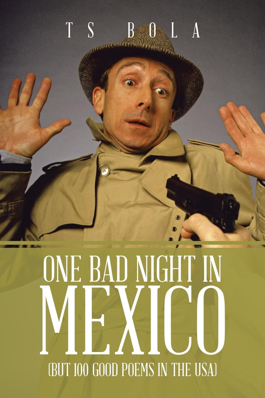 Ts Bola One Bad Night in Mexico. (But 100 Good Poems in the USA) цены