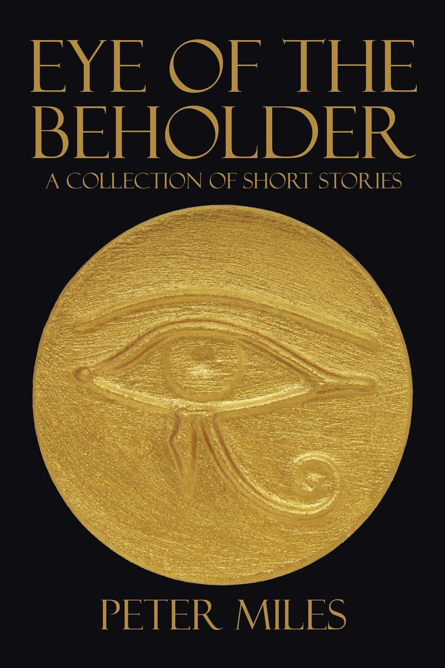 Peter MILES EYE OF THE BEHOLDER. A collection of short stories c j korryn bible dramatizations a collection of short stories