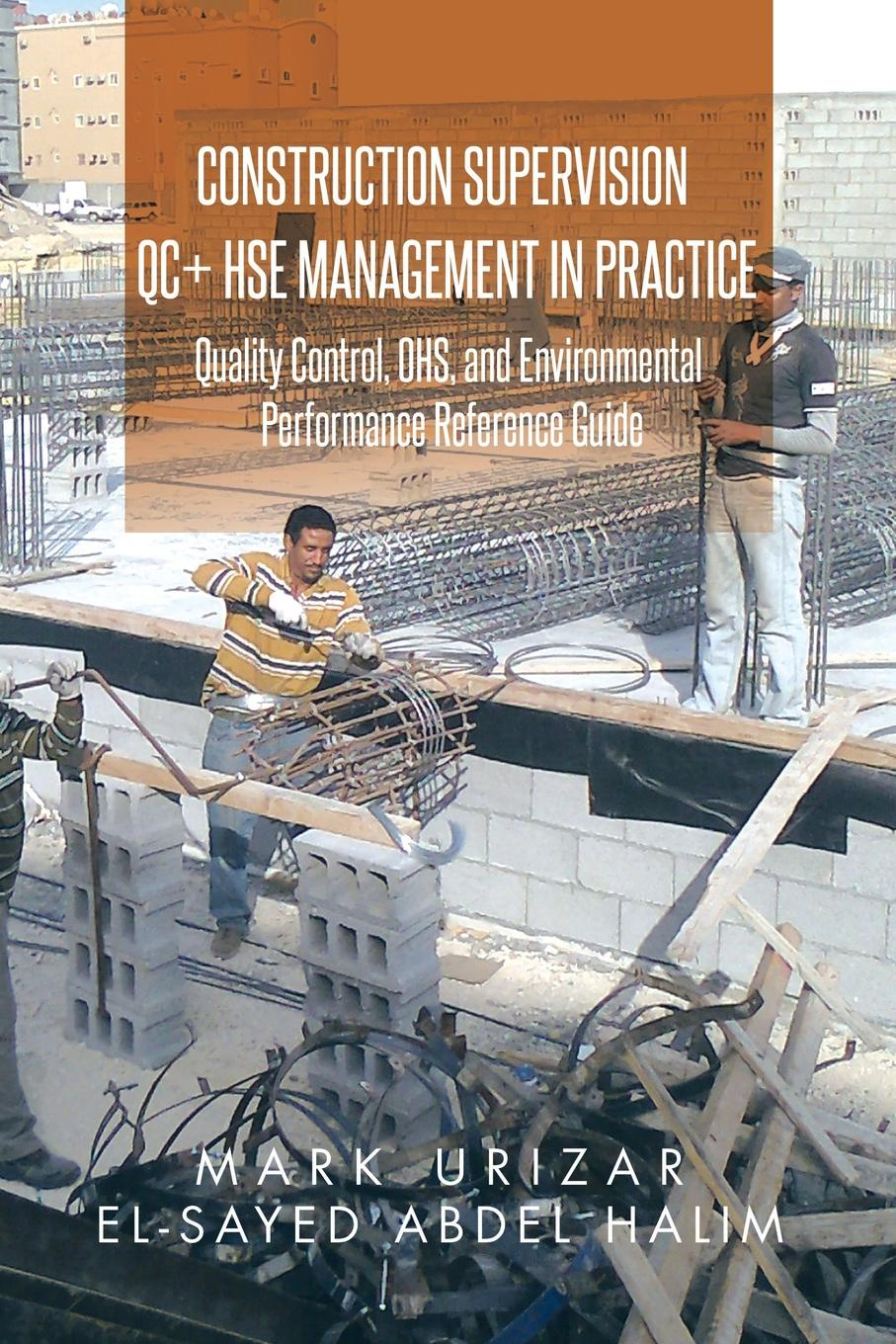 цены Mark Urizar, El-Sayed Abdel Halim Construction Supervision QC + HSE Management in Practice. Quality Control, OHS, and Environmental Performance Reference Guide