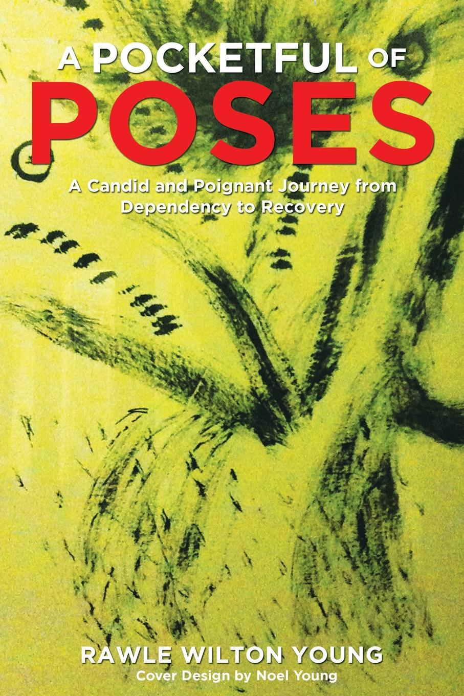 Rawle Wilton Young A Pocketful of Poses. A Candid and Poignant Journey from Dependency to Recovery a road to recovery