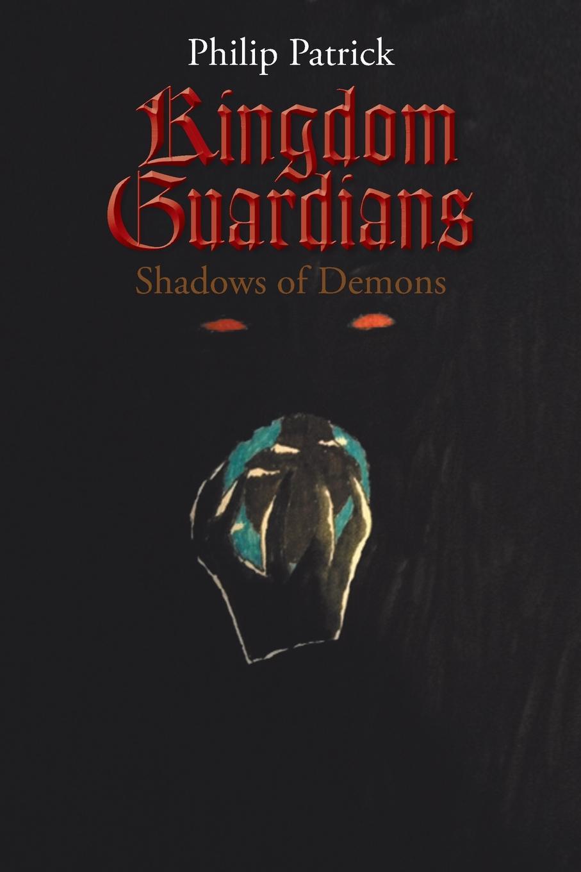 Philip Patrick Kingdom Guardians. Shadows of Demons reign of shadows