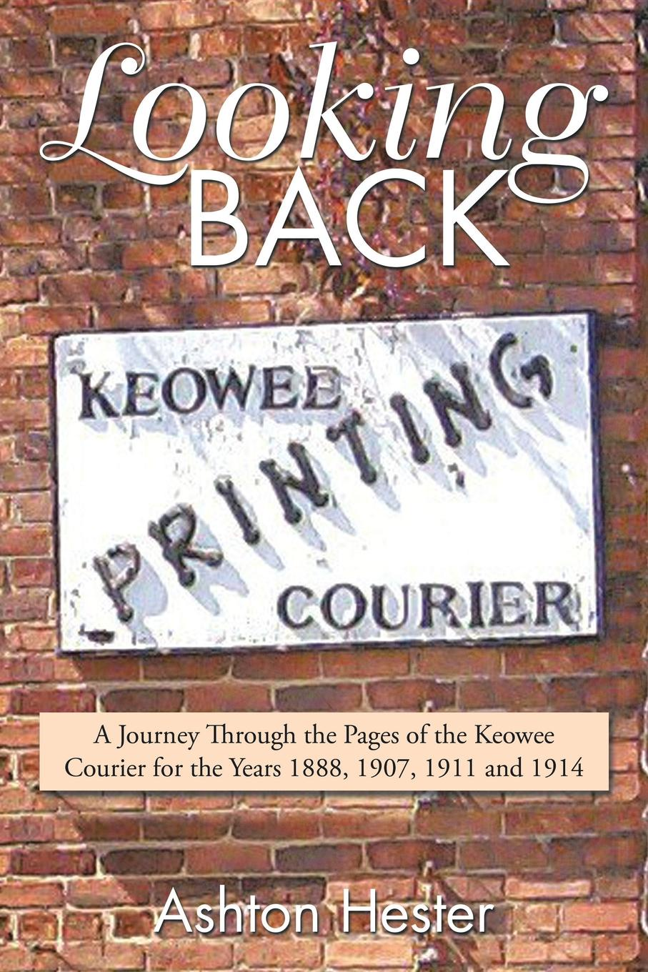 цена Ashton Hester Looking Back. A Journey Through the Pages of the Keowee Courier for the Years 1888, 1907, 1911 and 1914 онлайн в 2017 году