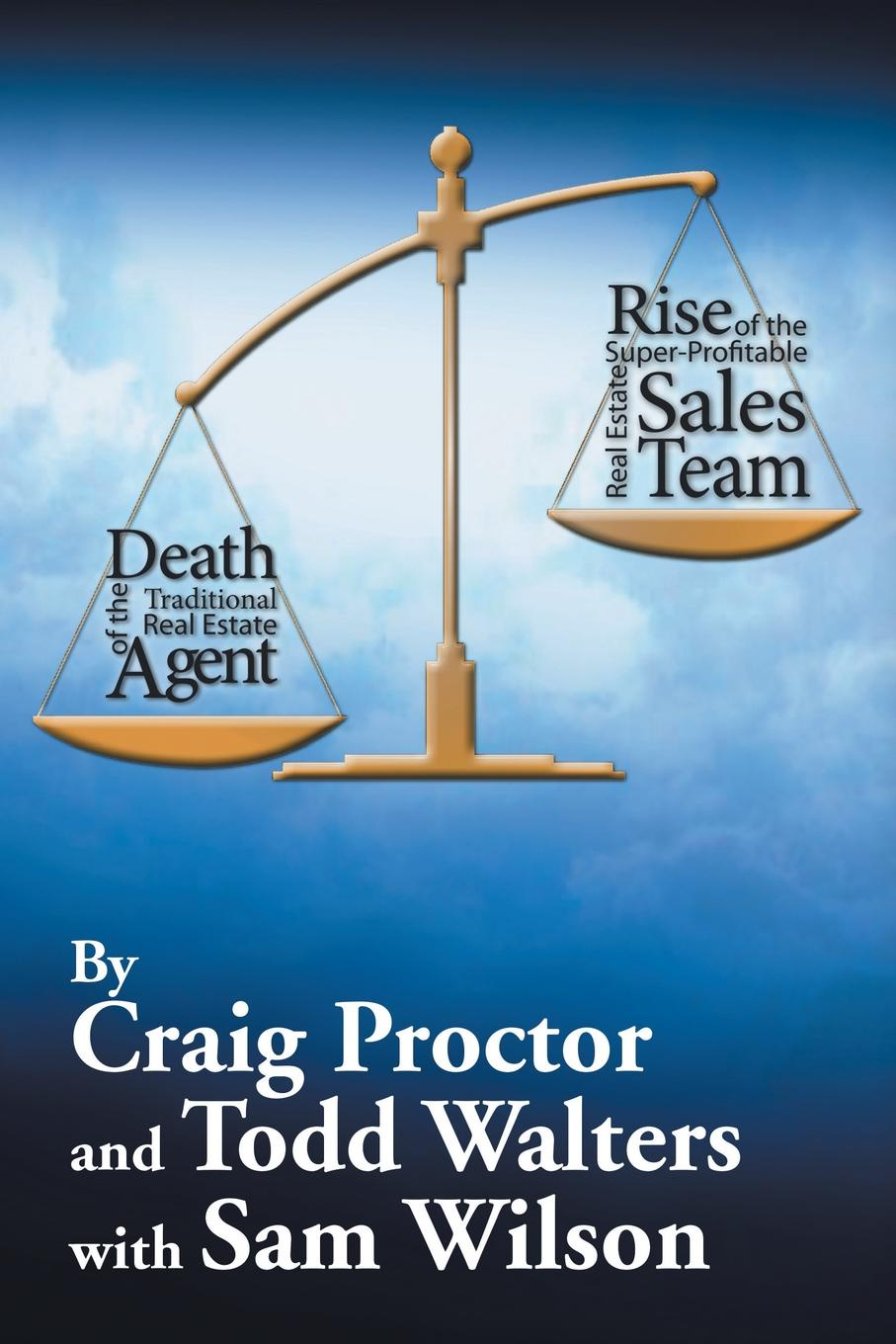 Фото - Craig Proctor, Todd Walters Death of the Traditional Real Estate Agent. Rise of the Super-Profitable Real Estate Sales Team real madrid zalgiris kaunas