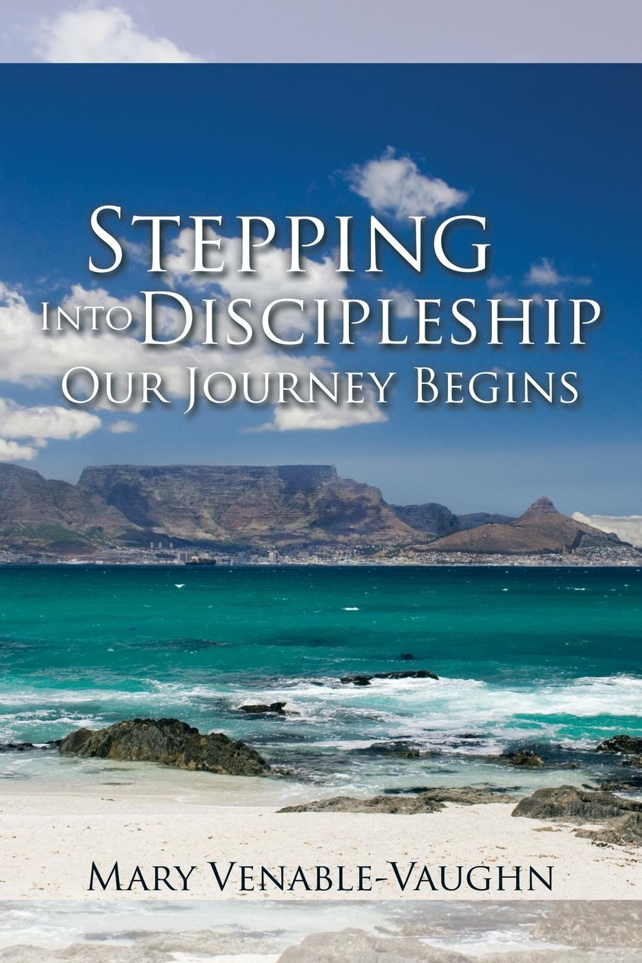 Mary Venable-Vaughn Stepping Into Discipleship - Our Journey Begins
