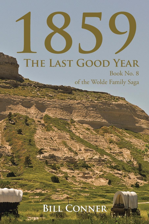 Bill Conner 1859-The Last Good Year. Book No. 8 of the Wolde Family Saga недорго, оригинальная цена