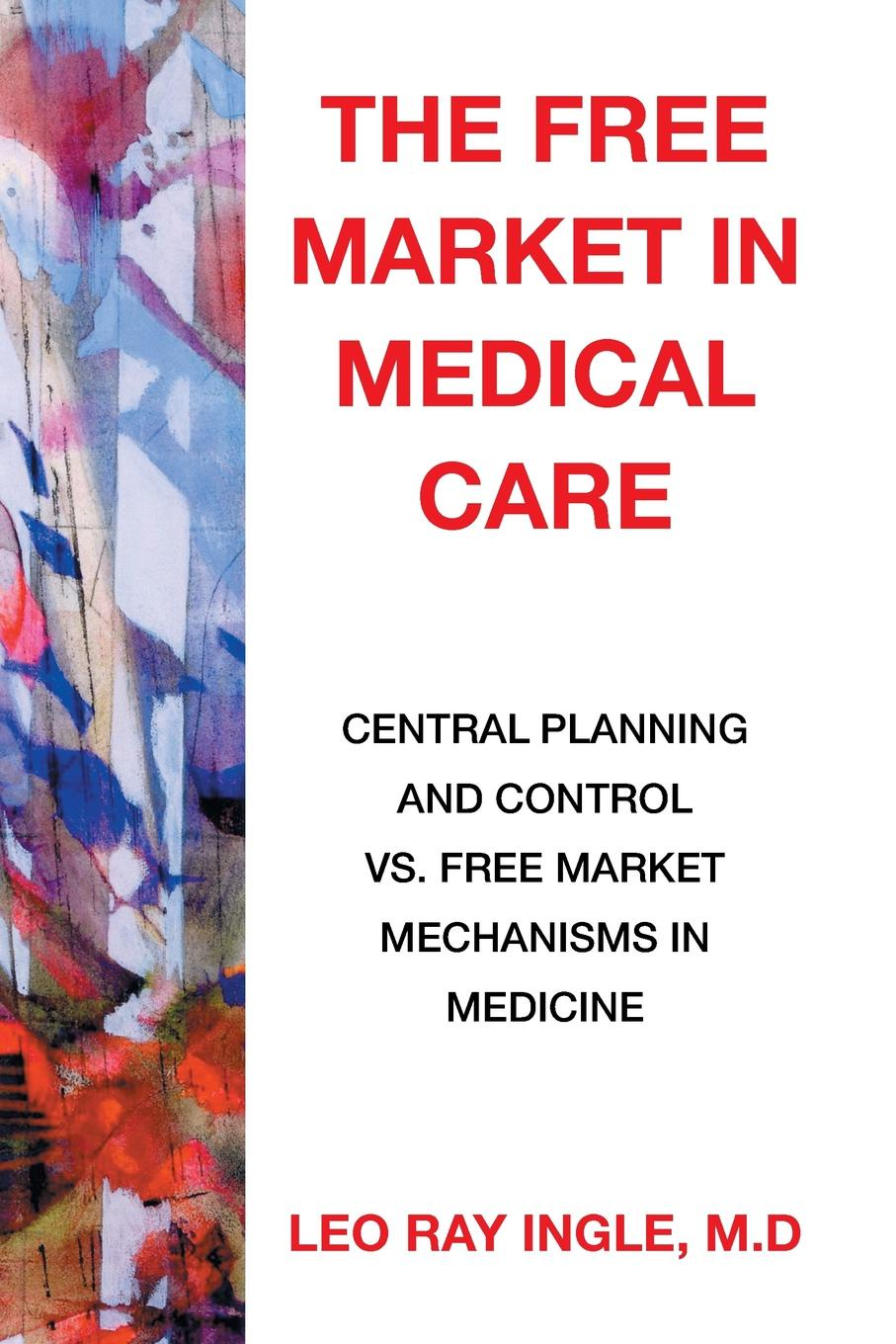 M.D Leo Ray Ingle The Free Market in Medical Care. Central Planning and Control vs. Free Market Mechanisms in Medicine ноутбук yandex market