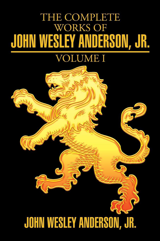 John Wesley Anderson Jr. The Complete Works of John Wesley Anderson, Jr. недорго, оригинальная цена