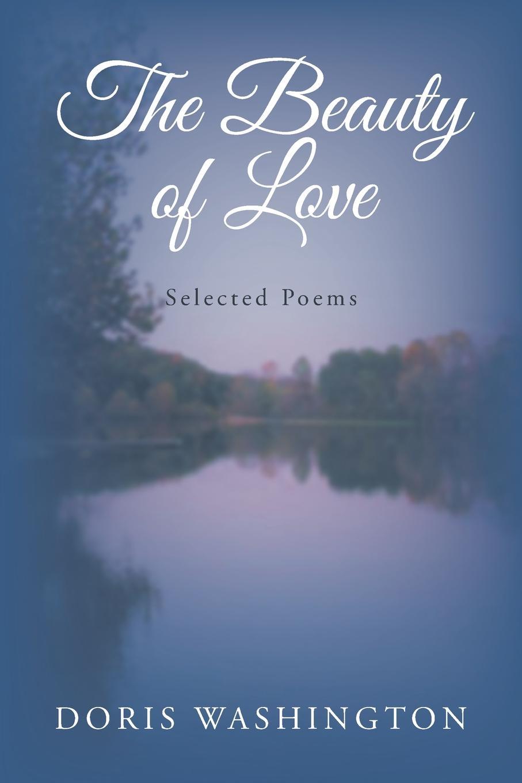 Doris Washington The Beauty of Love. Selected Poems the strangeness of beauty