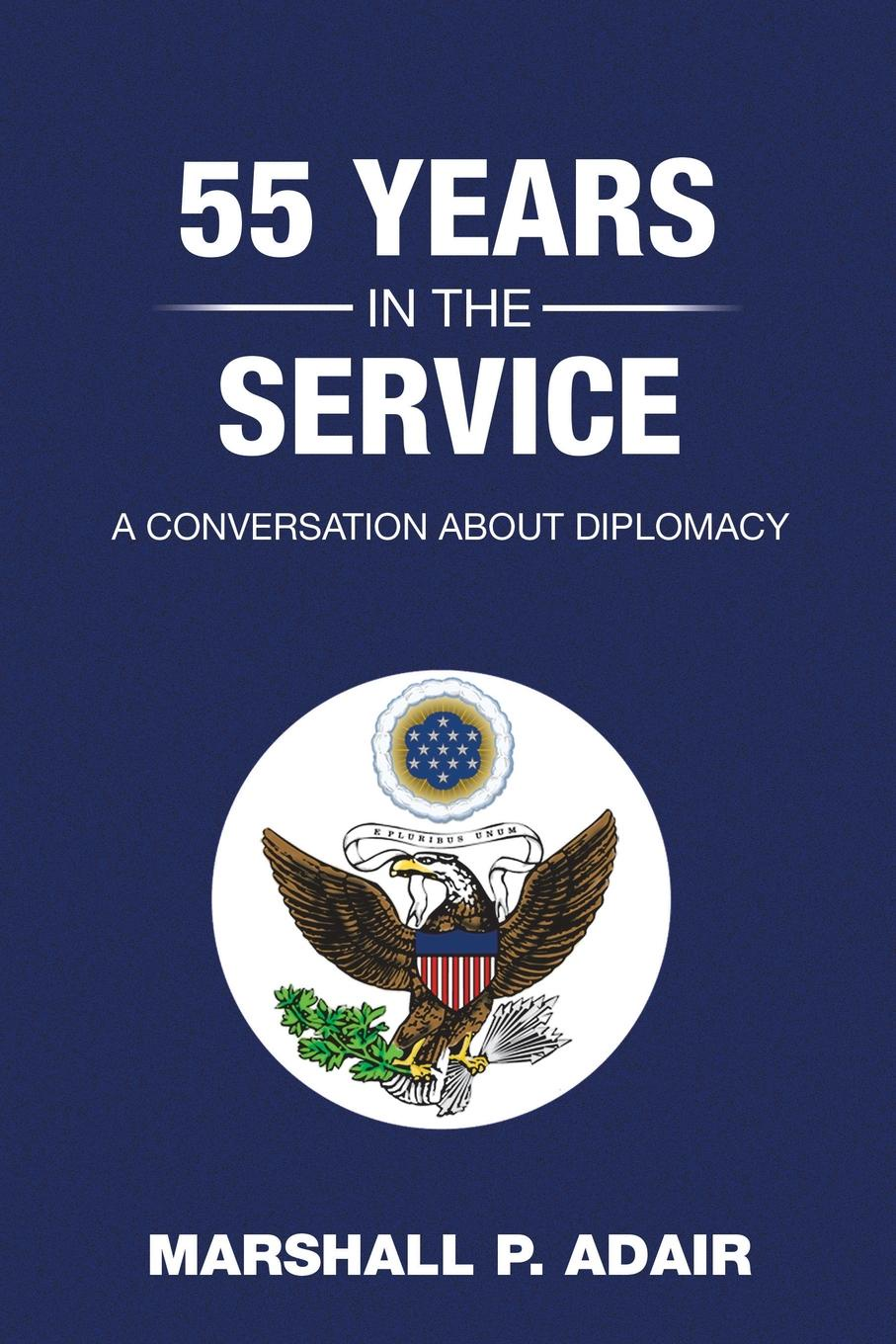 Marshall P. Adair 55 Years in the Service. A Conversation about Diplomacy with Marshall P. Adair bethenia owens adair dr owens adair some of her life experiences