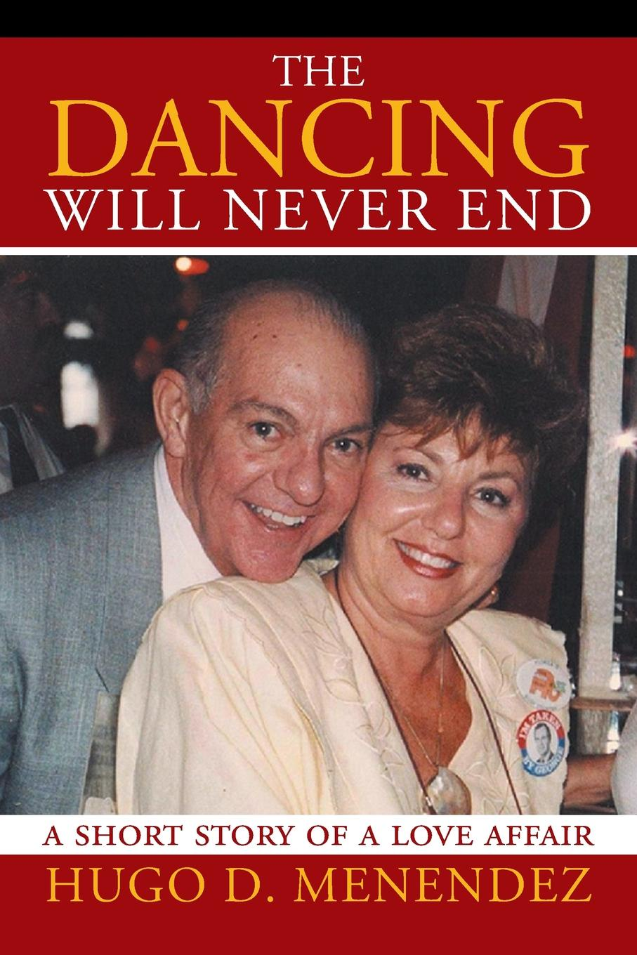 Hugo D Menendez The Dancing Will Never End A Short Story of a Love Affair
