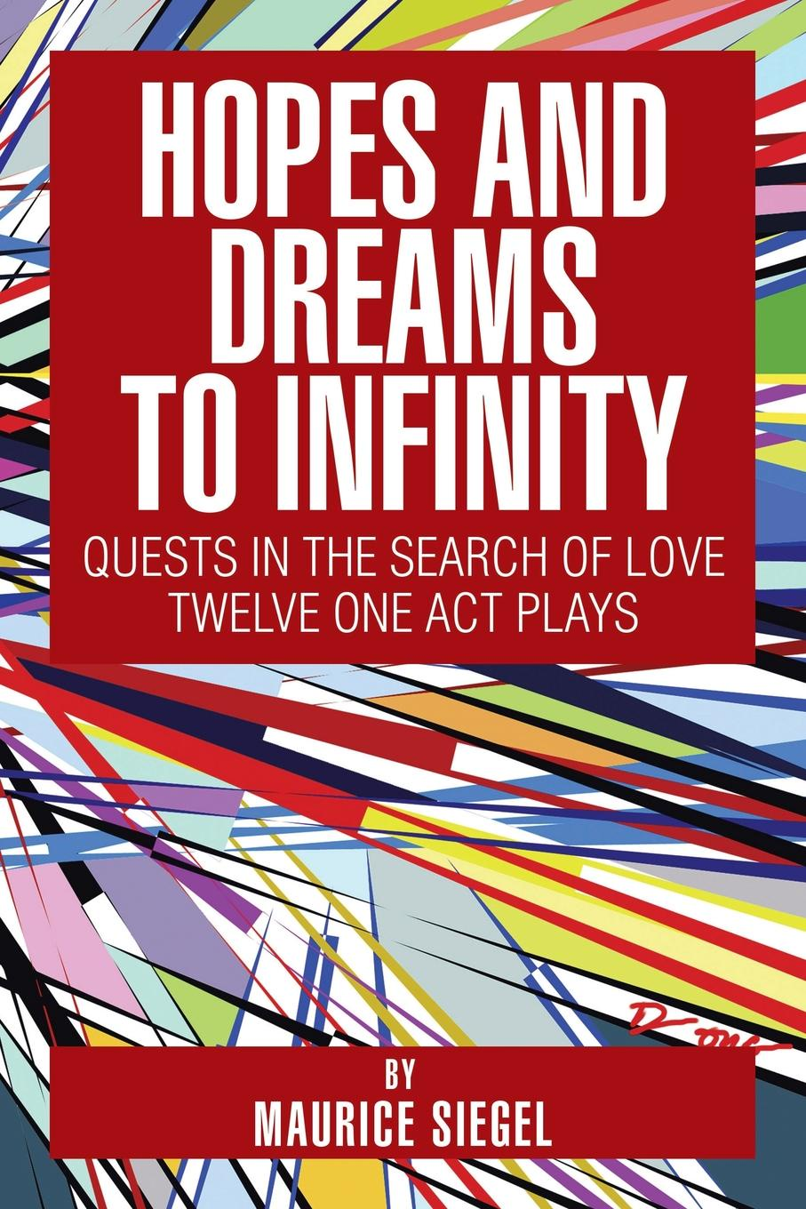 Maurice Siegel Hopes and Dreams to Infinity. Quests in the Search of Love Twelve One Act Plays colleen e edwards tithes and offerings an act of love